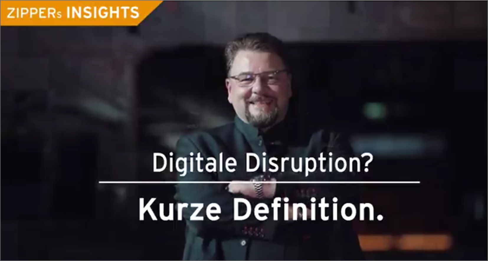 ZIPPERs INSIGHTS: Folge 2 ist online – Digitale Disruption? Kurze Definition.