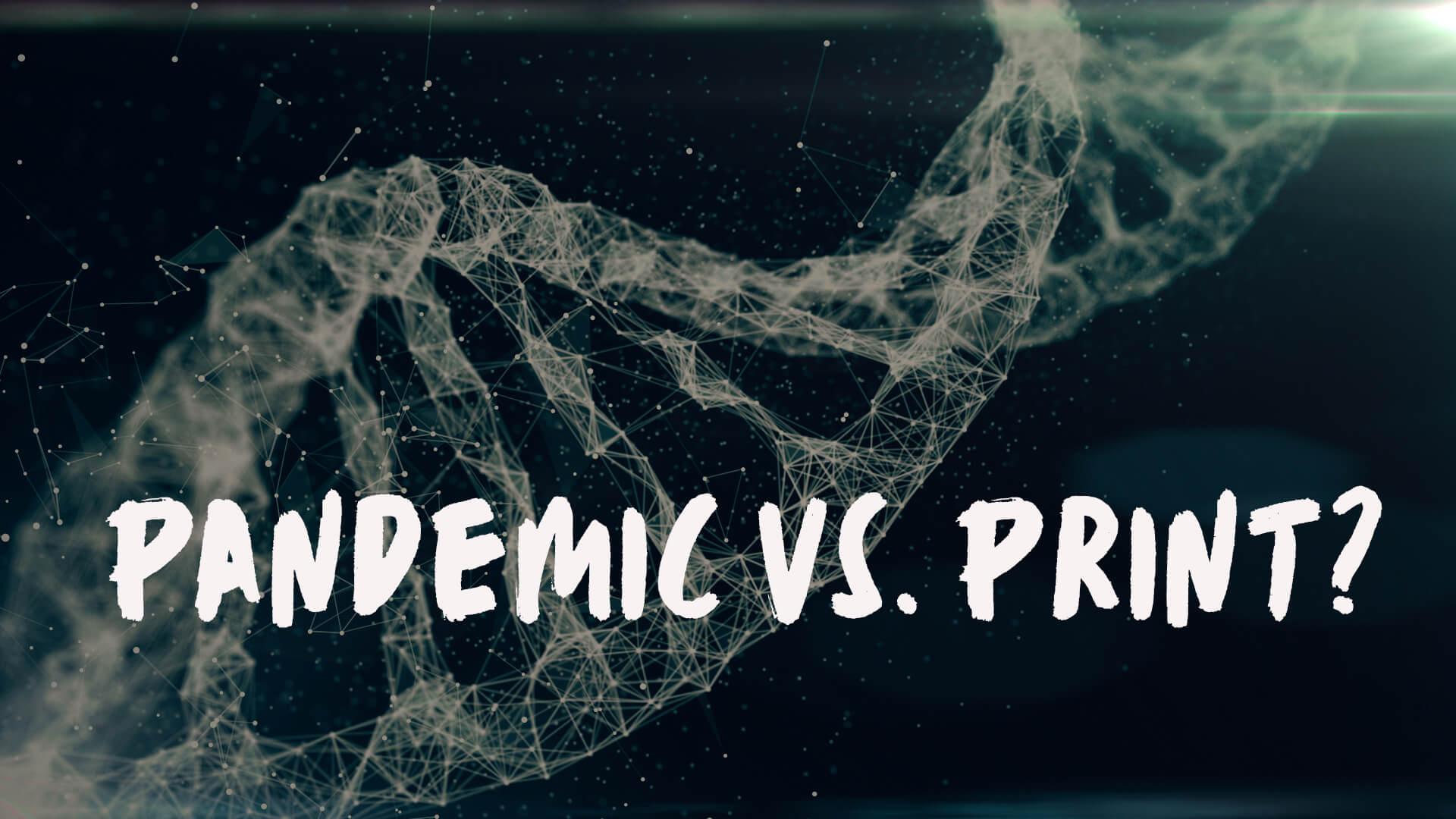 Covid 19:  Was macht das Virus mit uns und der Druckindustrie?